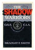 The Shadow Warriors, Bradley F. Smith, 0465077560