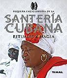 Pequeña Enciclopedia De Santería Cubana. Rituales Y Magia