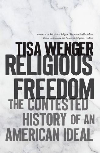 Read Online Religious Freedom: The Contested History of an American Ideal pdf epub
