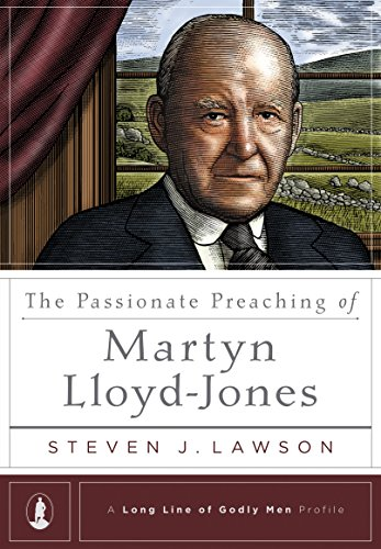 The Passionate Preaching of Martyn Lloyd-Jones (A Long Line of Godly Men Profile) (Kindle Edition)