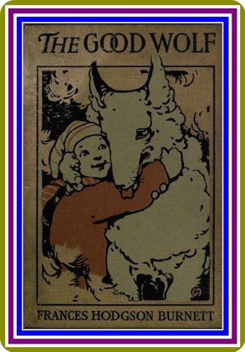 The Good Wolf, by Frances Hodgson Burnett : (full image Illustrated)