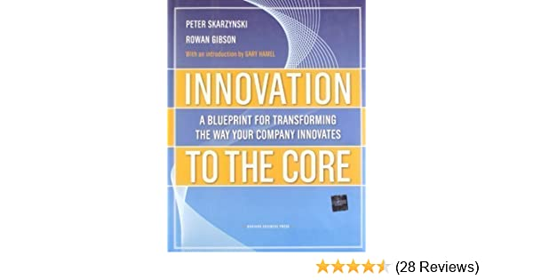 Innovation to the core a blueprint for transforming the way your innovation to the core a blueprint for transforming the way your company innovates by skarzynski peter gibson rowan 2008 hardcover amazon books malvernweather Choice Image