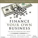 Finance Your Own Business: Get on the Financing Fast Track Audiobook by Garrett Sutton Esq., Gerri Detweiler Narrated by Garrett Sutton Esq.