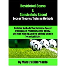 Restricted Sense & Constraints Based Soccer  : Theory & Training Methods