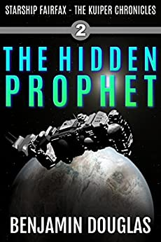 The Hidden Prophet: Starship Fairfax Book 2 - The Kuiper Chronicles by [Douglas, Benjamin]