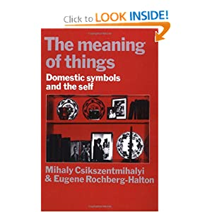 The Meaning of Things: Domestic Symbols and the Self Mihaly Csikszentmihalyi and Eugene Halton
