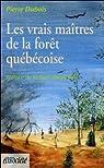 Les vrais maîtres de la forêt québécoise par Dubois