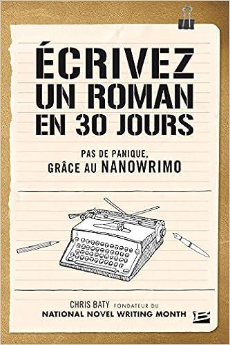 Chris Baty - Ecrivez un roman en 30 jours sur Bookys