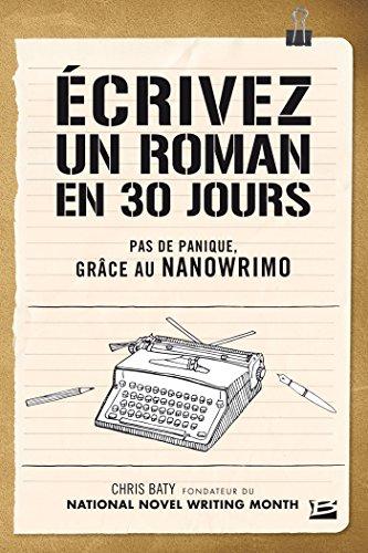 Télécharger Ecrivez un roman en 30 jours livre - Chris Baty .pdf ...