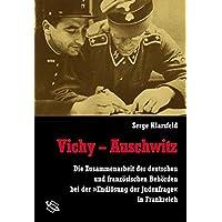 """Vichy - Auschwitz. Die Zusammenarbeit der deutschen und französischen Behörden bei der """"Endlösung der Judenfrage"""" in Frankreich"""