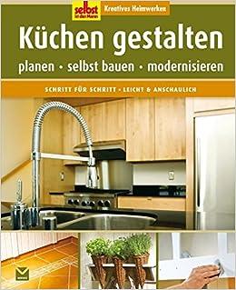 Küchen gestalten: Planen, selbst bauen, modernisieren Selbst ist der ...