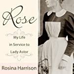 Rose: My Life in Service to Lady Astor | Rosina Harrison