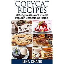 Copycat Recipes: Making Restaurants' Most Popular Desserts at Home (Copycat Cookbook Book 3)