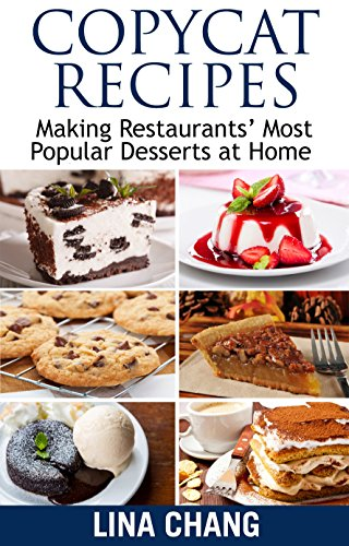 Copycat Recipes: Making Restaurants' Most Popular Desserts at Home (Copycat Cookbook Book 3) by [Chang, Lina]