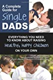 img - for A Complete Guide for Single Dads: Everything You Need to Know About Raising Healthy, Happy Children on Your Own book / textbook / text book