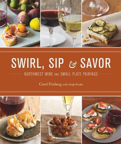 Read Online Swirl, Sip & Savor: Northwest Wine and Small Plate Pairings pdf epub