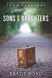 Sons and Daughters: Spiritual orphans finding our way home