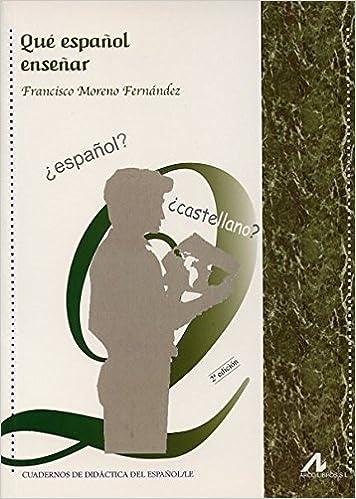 Qué español enseñar Cuadernos de didáctica del español/LE: Amazon.es: Francisco Moreno Fernández: Libros
