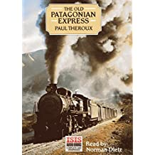 Old Patagonian Express: Complete & Unabridged: By Train Through the Americas