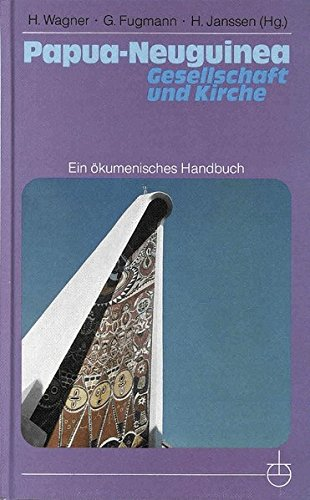 Papua-Neuguinea - Gesellschaft und Kirche: Ein ökumenisches Handbuch (Erlanger Taschenbücher)