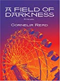 A Field of Darkness, Cornelia Read, 078629017X