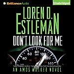 Don't Look For Me: Amos Walker, Book 23 | Loren D. Estleman