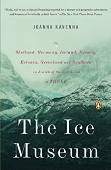 \BEST\ The Ice Museum: In Search Of The Lost Land Of Thule. focus llegado Marousi review Recently mundo