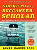 Secrets of a Buccaneer-Scholar: Self-Education and the Pursuit of Passion by James Marcus Bach (2011-10-11)