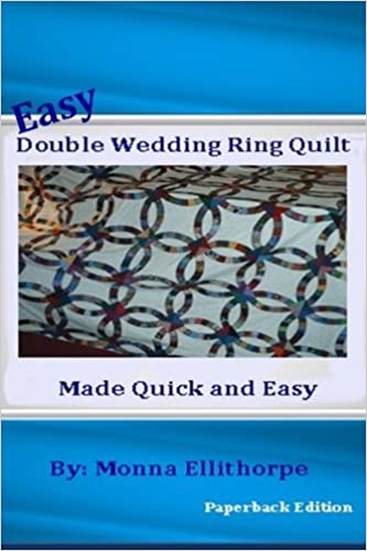 Easy Double Wedding Ring Quilt: Made Quick & Easy: Monna ...