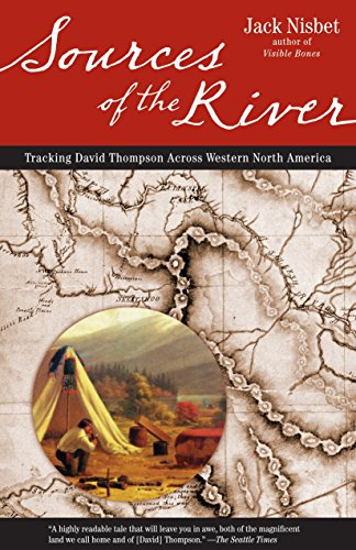 Sources of the River, 2nd Edition: Tracking David Thompson Across North America