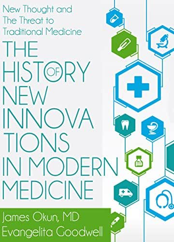 The History of New Innovations in Modern Medicine: New Thought and the Threat to Traditional Medicine