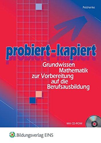 probiert - kapiert: Grundwissen Mathematik zur Vorbereitung auf die Berufsausbildung: Schülerband