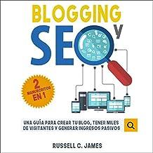 Blogging y SEO [Blogging and SEO]: Una guía para crear tu blog, tener miles de visitantes y generar ingresos pasivos [A Guide to Create Your Blog, Have Thousands of Visitors and Generate Passive Income]