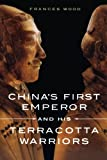 China's First Emperor and His Terracotta Warriors, Frances Wood, 1250029759