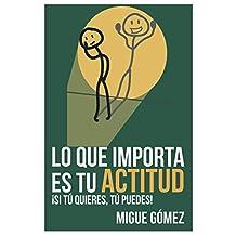 Lo que importa es tu actitud: ¡Si tú quieres, tú puedes!