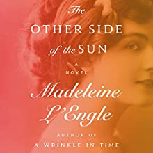 The Other Side of the Sun: A Novel Audiobook by Madeleine L'Engle Narrated by Sarah Zimmerman