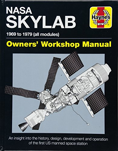 (NASA Skylab Owners' Workshop Manual: 1969 to 1979 (all models) - An insight into the history, design, development and operation of the first US manned space station (Haynes Manuals))