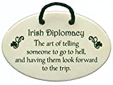 Irish Diplomacy. The art of telling someone to go to hell, and having them look forward to the trip. Ceramic wall plaques handmade in the USA for over 30 years.Reduced price offsets shipping cost.