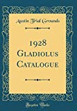 Amazon / Forgotten Books: Gladiolus Catalogue Classic Reprint (Austin Trial Grounds)