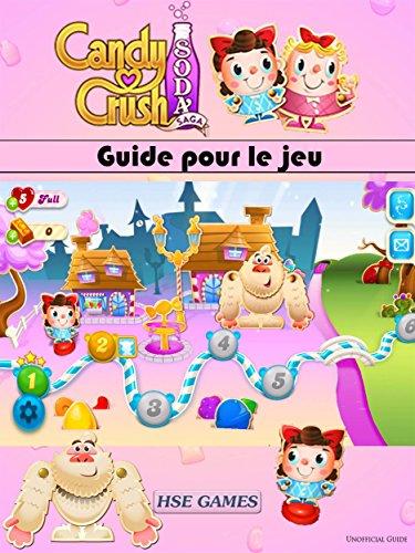 Guide Pour Le Jeu Candy Crush Soda Saga (French Edition)