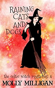 Raining Cats And Dogs (The Celtic Witch Mysteries Book 4) by [Milligan, Molly ]