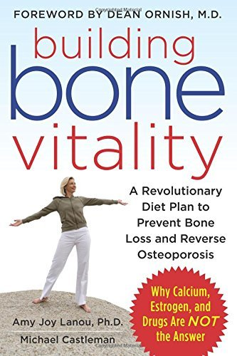 Building Bone Vitality: A Revolutionary Diet Plan to Prevent Bone Loss and Reverse Osteoporosis--Without Dairy Foods, Calcium, Estrogen, or Drugs by Amy Lanou (2009-05-22)