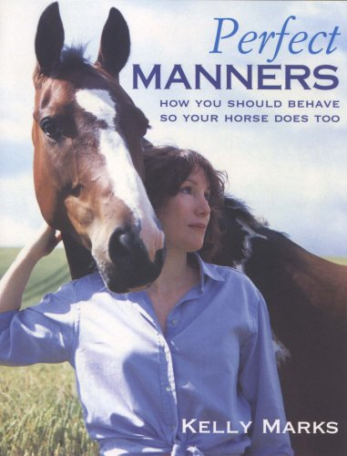 Perfect Manners: How to behave so your horse will too
