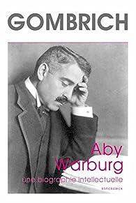 Aby Warburg : Une biographie intellectuelle, suivi d'une étude sur l'histoire de la bibliothèque de Warburg par Ernst Hans Gombrich