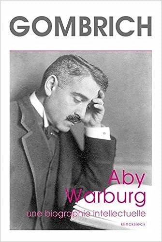En ligne téléchargement gratuit Aby Warburg : Une biographie intellectuelle, suivi d'une étude sur l'histoire de la bibliothèque de Warburg pdf, epub