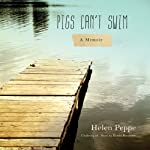Pigs Can't Swim: A Memoir | Helen Peppe