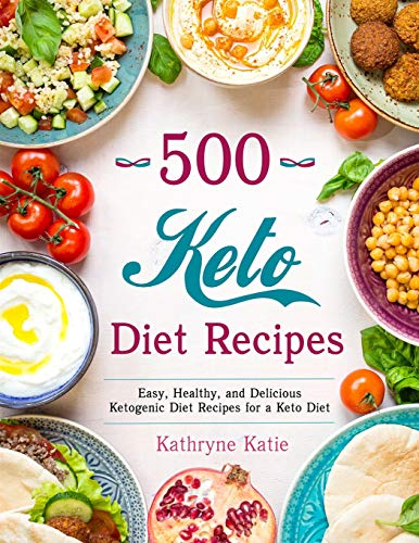 500 Keto Diet Recipes: Easy, Healthy and Delicious Ketogenic Diet Recipes for a Keto Diet by Kathryne Katie