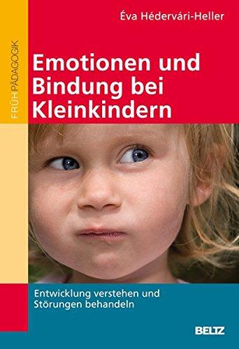 Emotionen und Bindung bei Kleinkindern: Entwicklung verstehen und Störungen behandeln