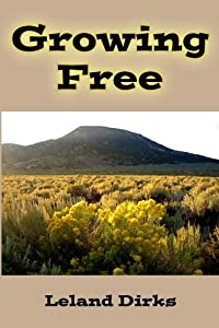 Growing Free: An eclectic guide to wildflowers and other plants of the eastern San Luis Valley