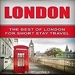 London: The Best of London for Short-Stay Travel   Gary Jones